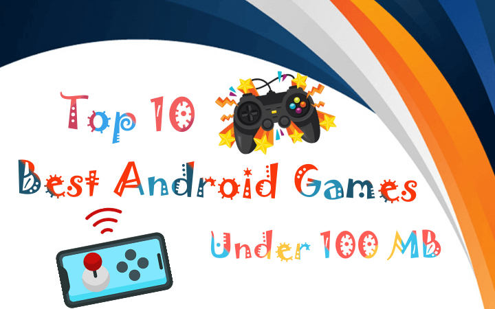 Top 10 Best Android Games Under 100 MB